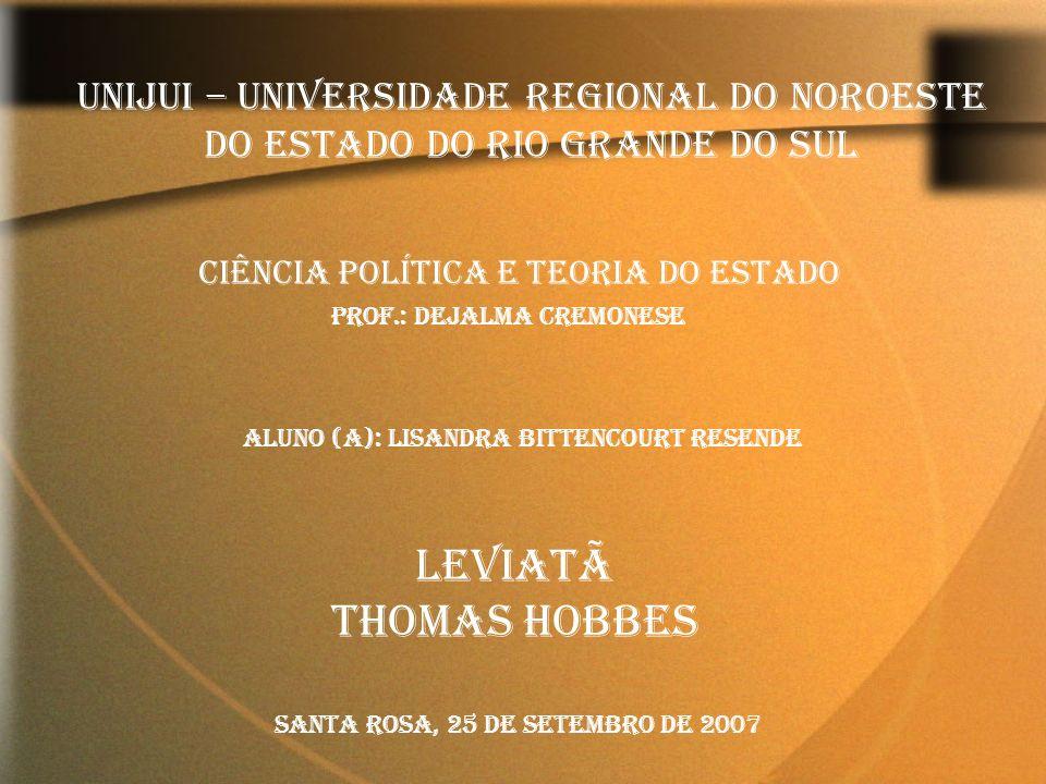 UNIJUI – Universidade Regional do Noroeste do Estado do Rio Grande do Sul Ciência Política e Teoria do Estado Prof.: Dejalma Cremonese Aluno (a): Lisa