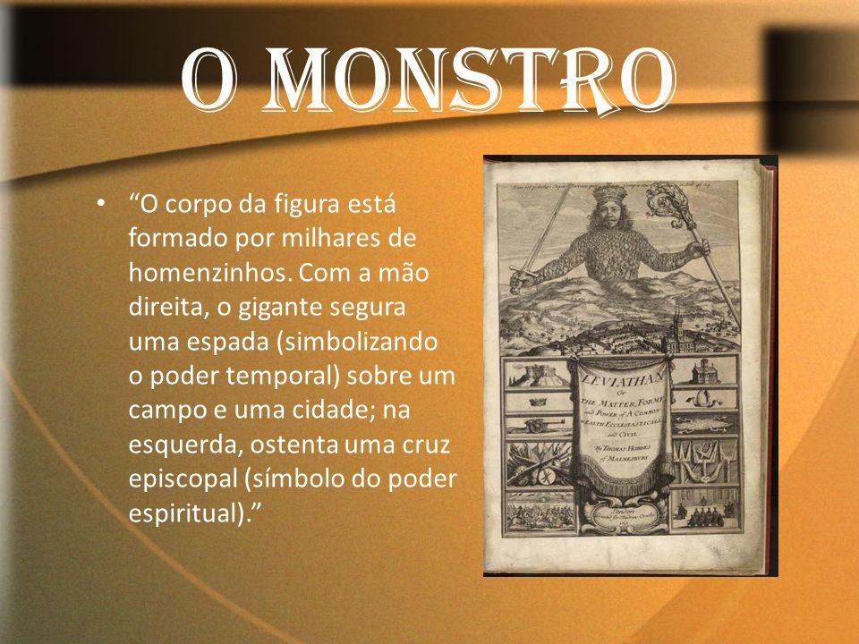 O Monstro O corpo da figura está formado por milhares de homenzinhos. Com a mão direita, o gigante segura uma espada (simbolizando o poder temporal) s