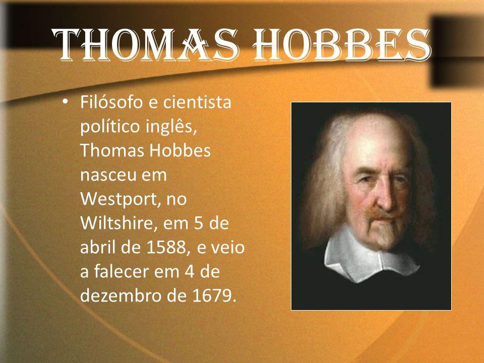 THOMAS HOBBES Filósofo e cientista político inglês, Thomas Hobbes nasceu em Westport, no Wiltshire, em 5 de abril de 1588, e veio a falecer em 4 de de