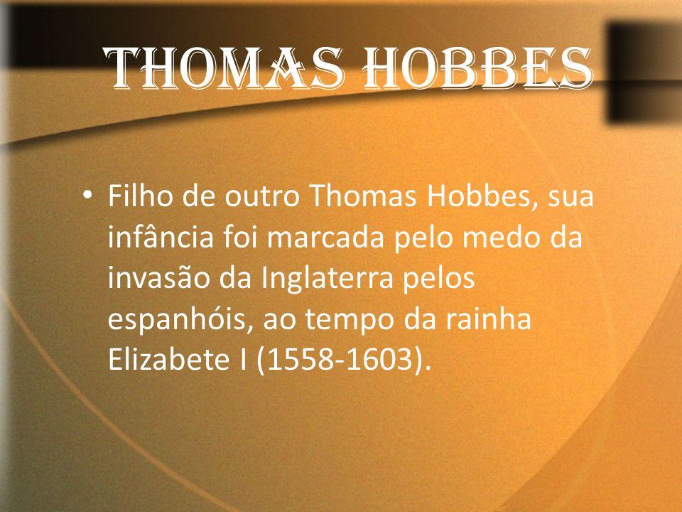 Filho de outro Thomas Hobbes, sua infância foi marcada pelo medo da invasão da Inglaterra pelos espanhóis, ao tempo da rainha Elizabete I (1558-1603).