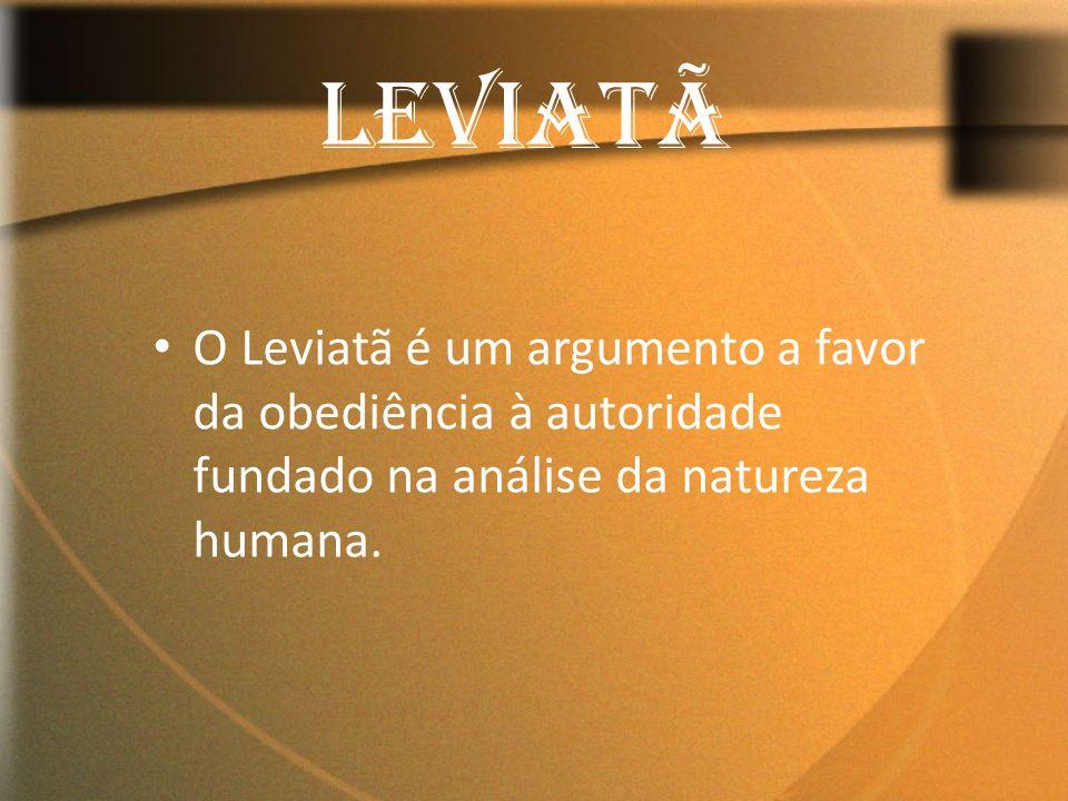 O Leviatã é um argumento a favor da obediência à autoridade fundado na análise da natureza humana. LEVIATÃ