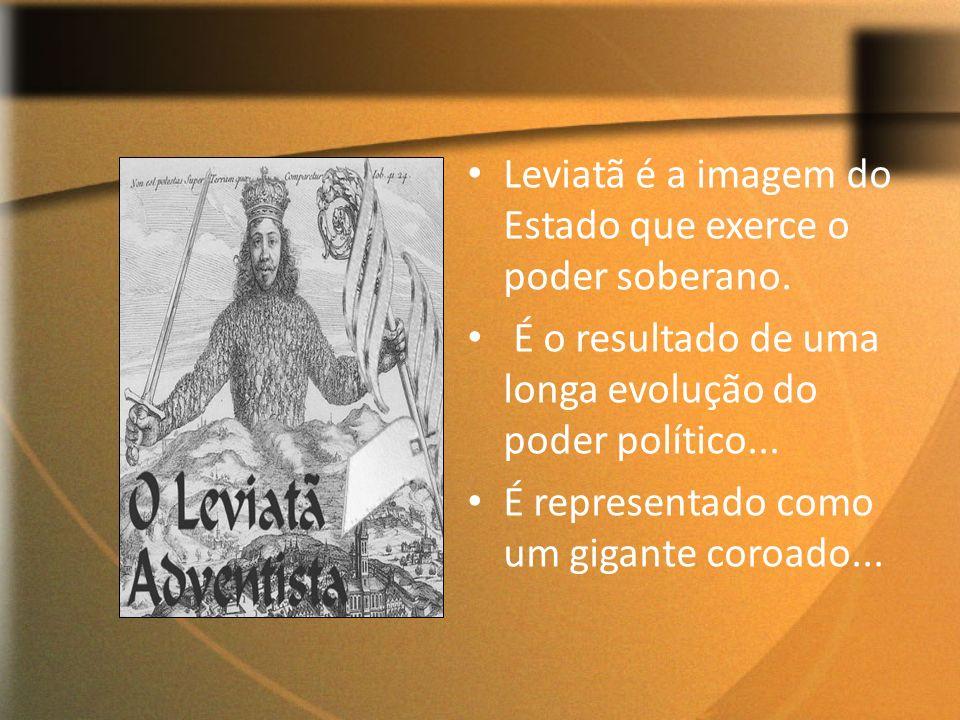 Leviatã é a imagem do Estado que exerce o poder soberano. É o resultado de uma longa evolução do poder político... É representado como um gigante coro