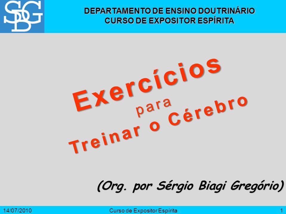 14/07/2010Curso de Expositor Espírita1 (Org. por Sérgio Biagi Gregório) DEPARTAMENTO DE ENSINO DOUTRINÁRIO CURSO DE EXPOSITOR ESPÍRITA Exercíciospara