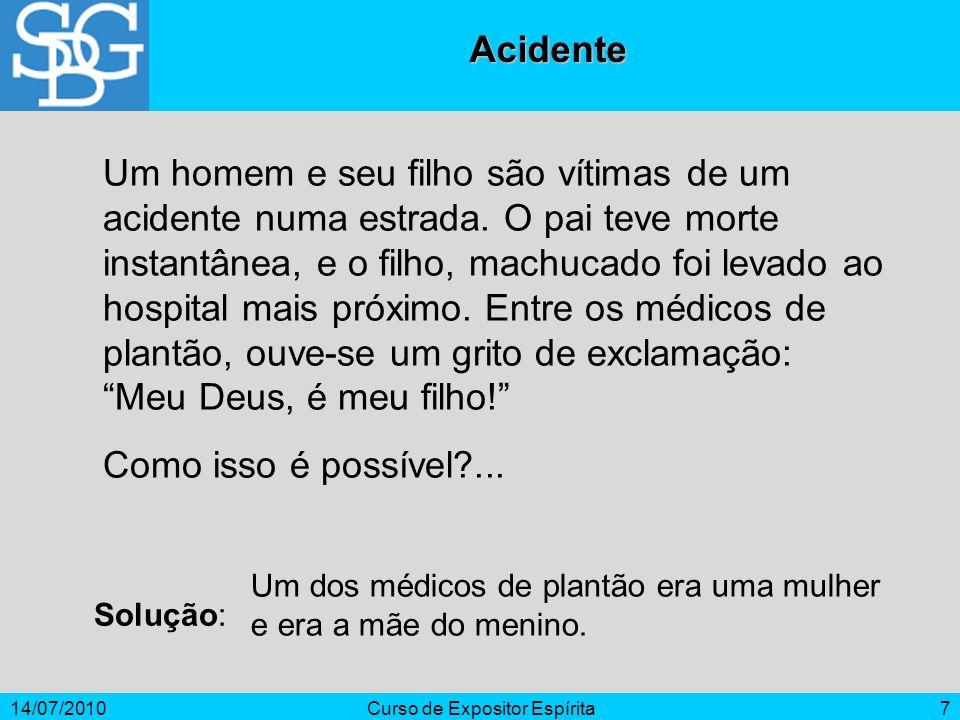 14/07/2010Curso de Expositor Espírita7 Acidente Um homem e seu filho são vítimas de um acidente numa estrada. O pai teve morte instantânea, e o filho,