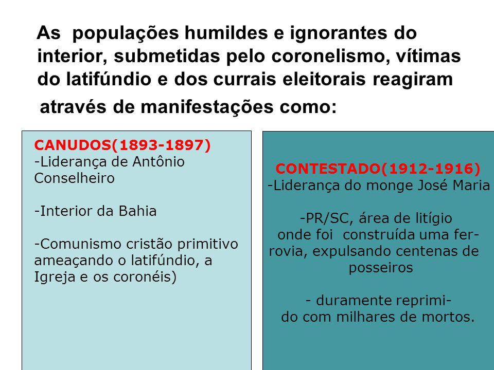 As populações humildes e ignorantes do interior, submetidas pelo coronelismo, vítimas do latifúndio e dos currais eleitorais reagiram através de manif