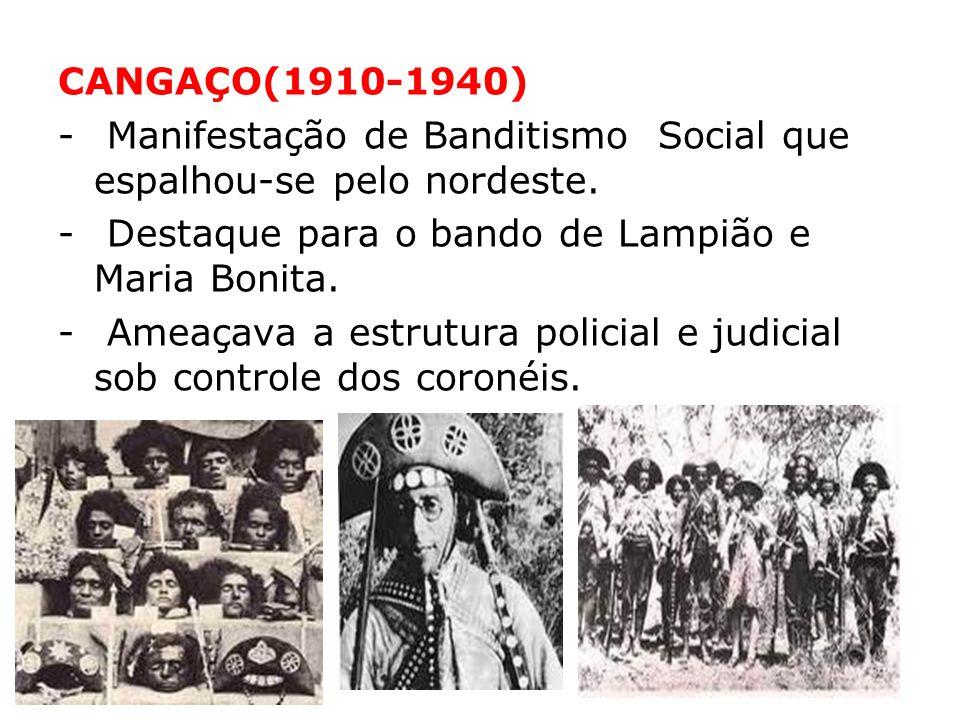 CANGAÇO(1910-1940) - Manifestação de Banditismo Social que espalhou-se pelo nordeste. - Destaque para o bando de Lampião e Maria Bonita. - Ameaçava a