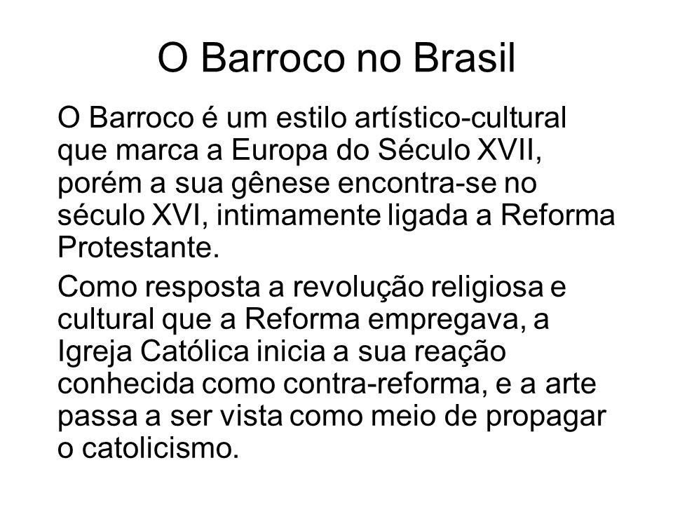 O Barroco no Brasil O Barroco é um estilo artístico-cultural que marca a Europa do Século XVII, porém a sua gênese encontra-se no século XVI, intimame