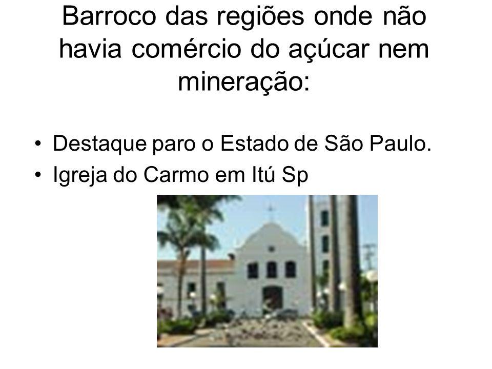 Barroco das regiões onde não havia comércio do açúcar nem mineração: Destaque paro o Estado de São Paulo. Igreja do Carmo em Itú Sp