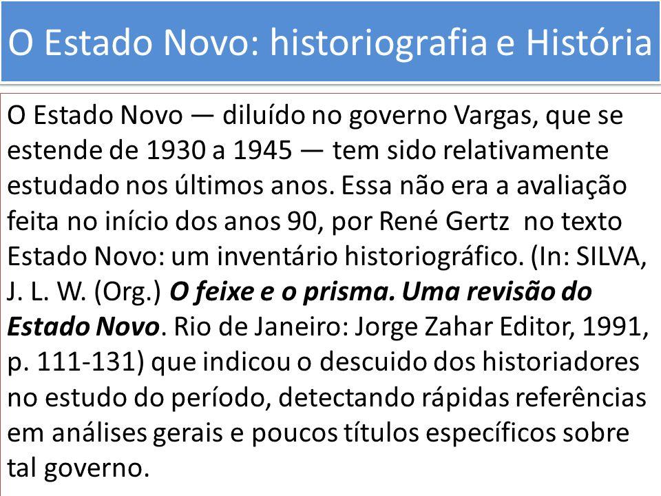 O Estado Novo: historiografia e História O Estado Novo diluído no governo Vargas, que se estende de 1930 a 1945 tem sido relativamente estudado nos úl