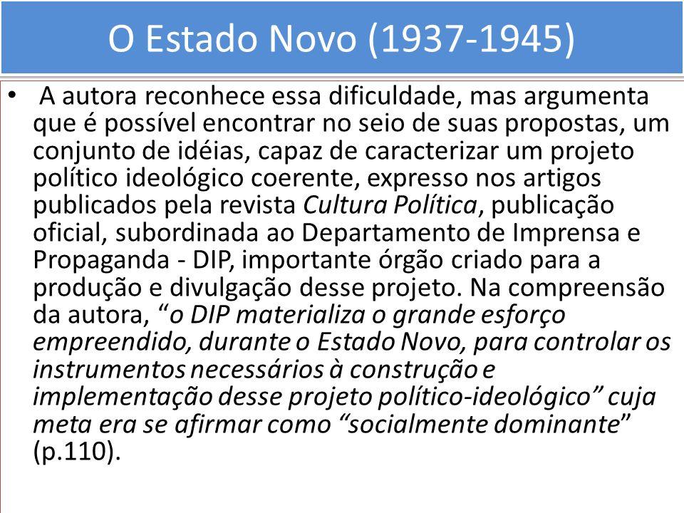 O Estado Novo (1937-1945) A autora reconhece essa dificuldade, mas argumenta que é possível encontrar no seio de suas propostas, um conjunto de idéias