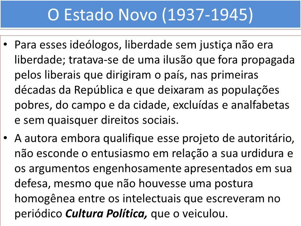 O Estado Novo (1937-1945) Para esses ideólogos, liberdade sem justiça não era liberdade; tratava-se de uma ilusão que fora propagada pelos liberais qu