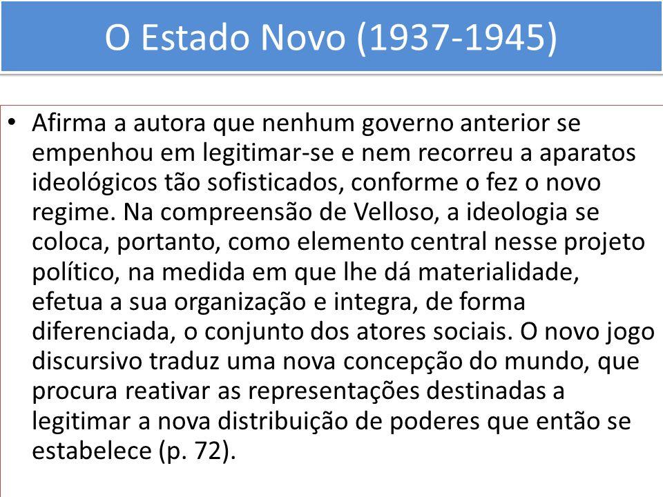 O Estado Novo (1937-1945) Afirma a autora que nenhum governo anterior se empenhou em legitimar-se e nem recorreu a aparatos ideológicos tão sofisticad
