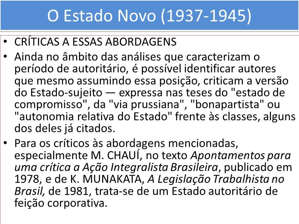 O Estado Novo (1937-1945) CRÍTICAS A ESSAS ABORDAGENS Ainda no âmbito das análises que caracterizam o período de autoritário, é possível identificar a