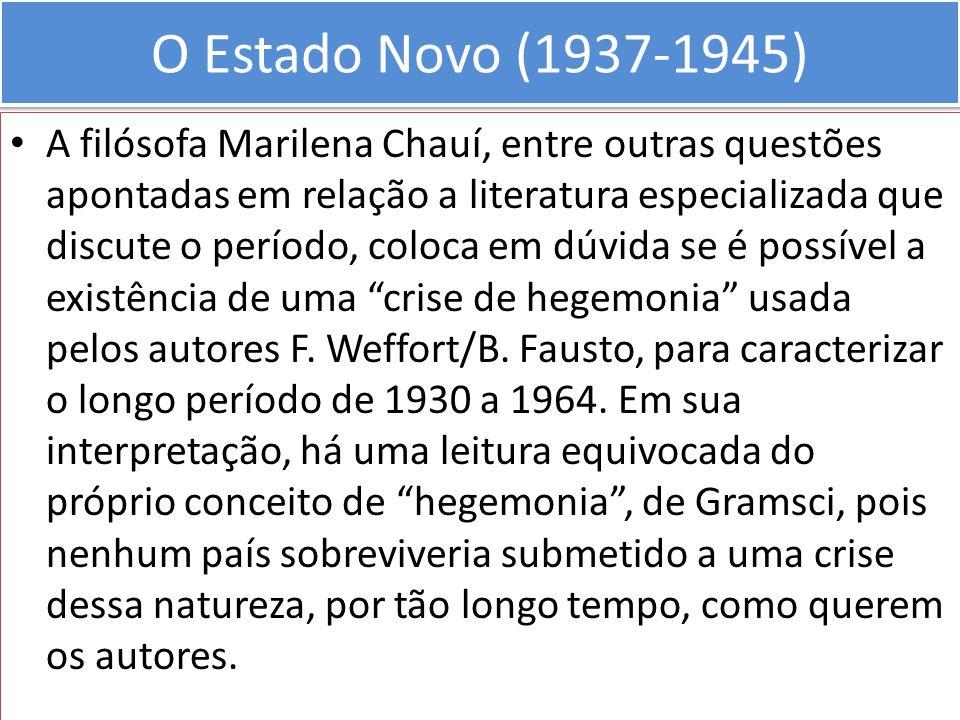 O Estado Novo (1937-1945) A filósofa Marilena Chauí, entre outras questões apontadas em relação a literatura especializada que discute o período, colo