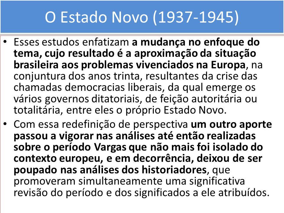O Estado Novo (1937-1945) Esses estudos enfatizam a mudança no enfoque do tema, cujo resultado é a aproximação da situação brasileira aos problemas vi