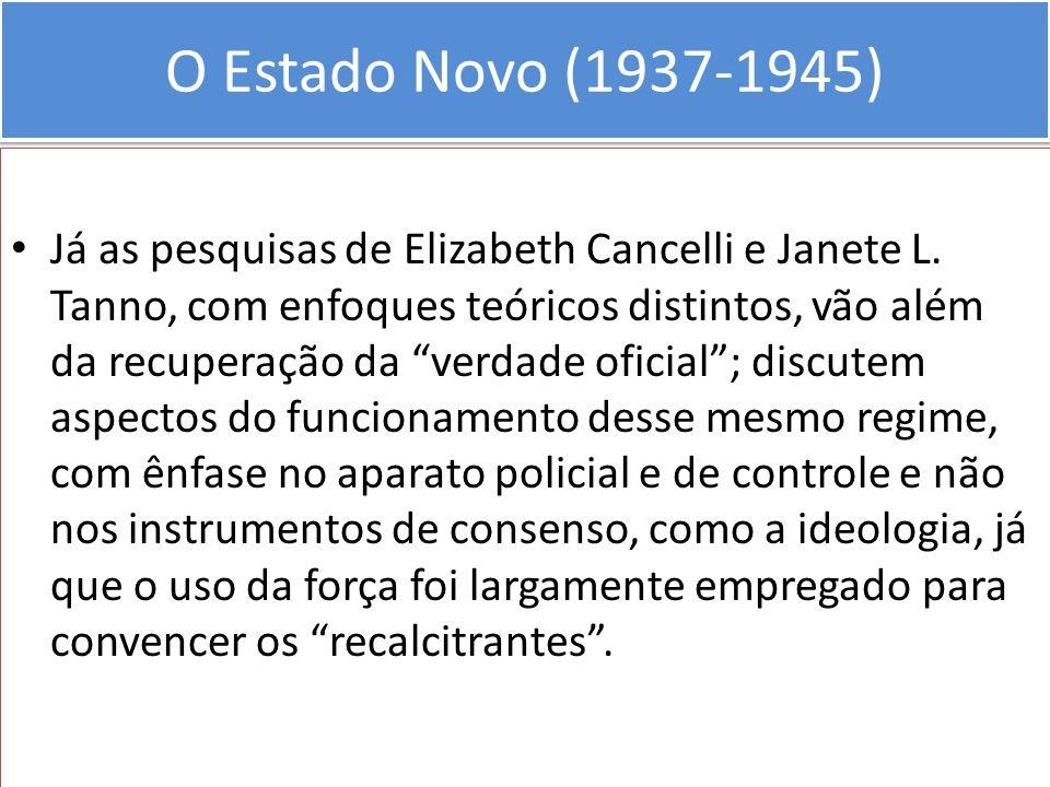 O Estado Novo (1937-1945) Já as pesquisas de Elizabeth Cancelli e Janete L. Tanno, com enfoques teóricos distintos, vão além da recuperação da verdade