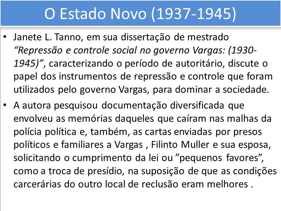 O Estado Novo (1937-1945) Janete L. Tanno, em sua dissertação de mestrado Repressão e controle social no governo Vargas: (1930- 1945), caracterizando