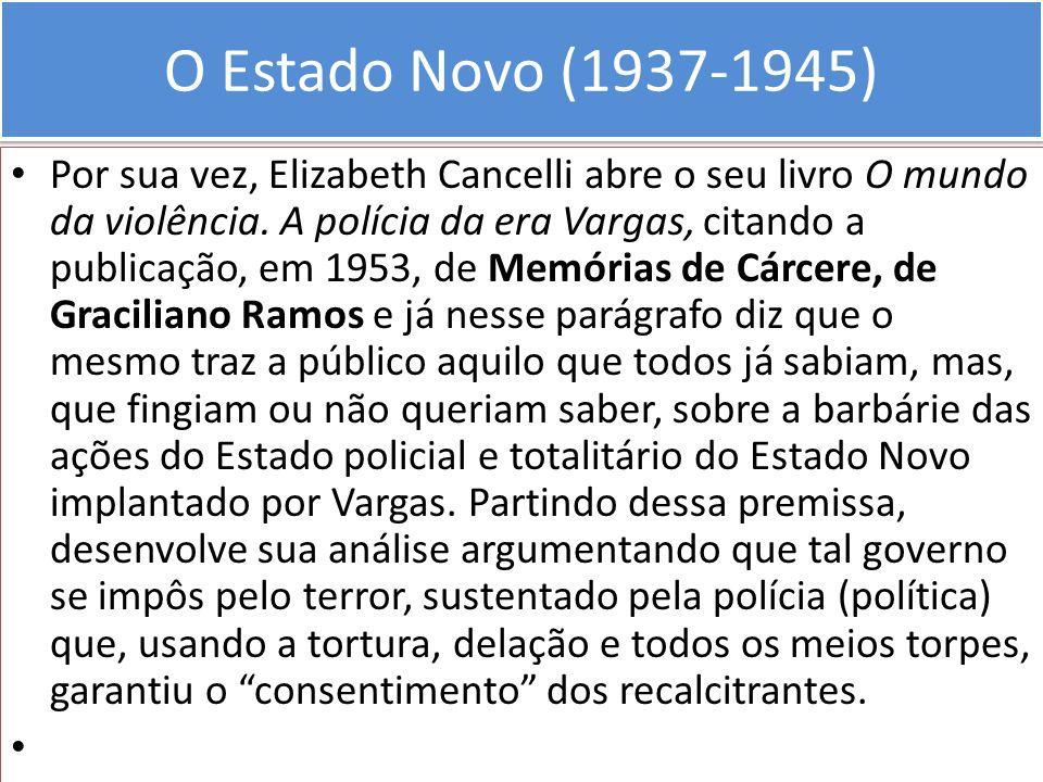 O Estado Novo (1937-1945) Por sua vez, Elizabeth Cancelli abre o seu livro O mundo da violência. A polícia da era Vargas, citando a publicação, em 195