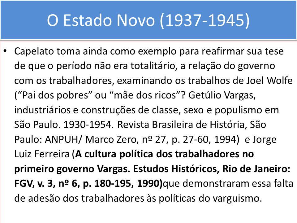 O Estado Novo (1937-1945) Capelato toma ainda como exemplo para reafirmar sua tese de que o período não era totalitário, a relação do governo com os t