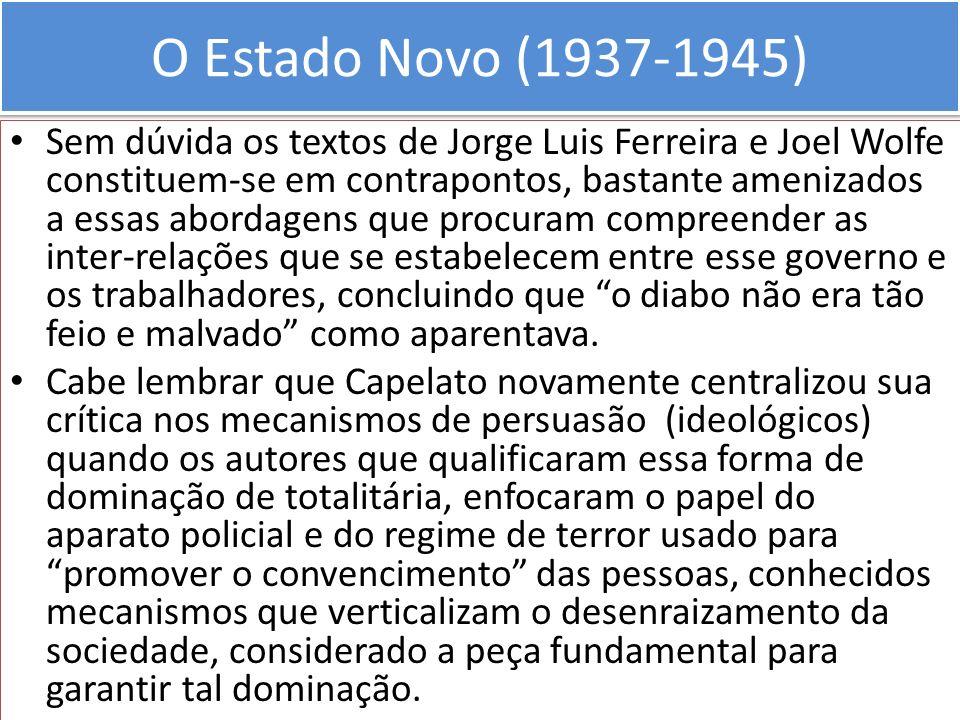 O Estado Novo (1937-1945) Sem dúvida os textos de Jorge Luis Ferreira e Joel Wolfe constituem-se em contrapontos, bastante amenizados a essas abordage
