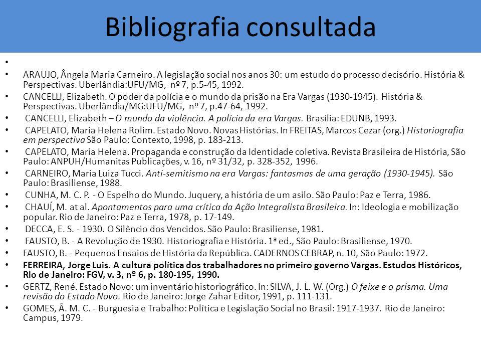 Bibliografia consultada ARAUJO, Ângela Maria Carneiro. A legislação social nos anos 30: um estudo do processo decisório. História & Perspectivas. Uber