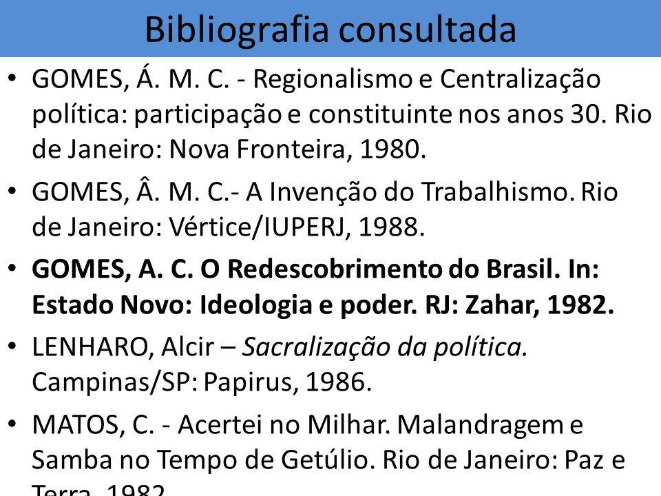 Bibliografia consultada GOMES, Á. M. C. - Regionalismo e Centralização política: participação e constituinte nos anos 30. Rio de Janeiro: Nova Frontei