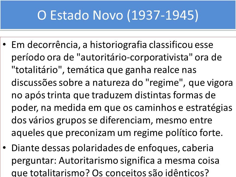 O Estado Novo (1937-1945) Em decorrência, a historiografia classificou esse período ora de