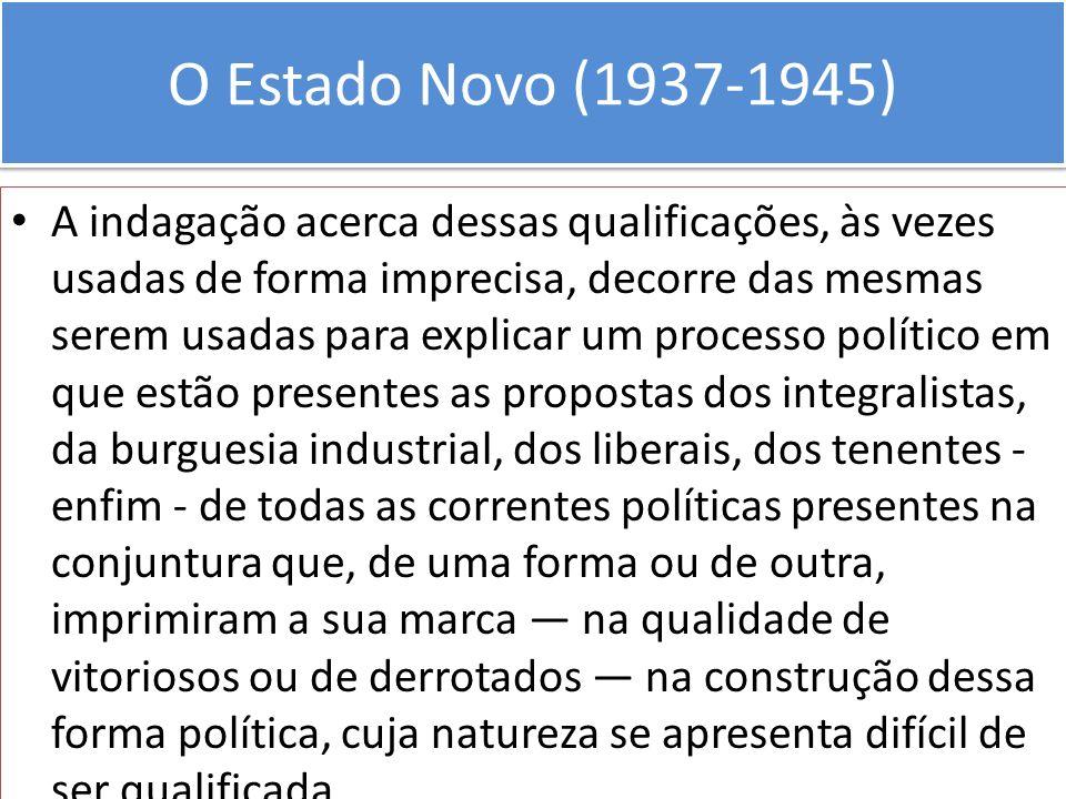 O Estado Novo (1937-1945) A indagação acerca dessas qualificações, às vezes usadas de forma imprecisa, decorre das mesmas serem usadas para explicar u