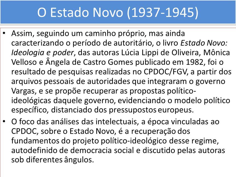 O Estado Novo (1937-1945) Assim, seguindo um caminho próprio, mas ainda caracterizando o período de autoritário, o livro Estado Novo: Ideologia e pode