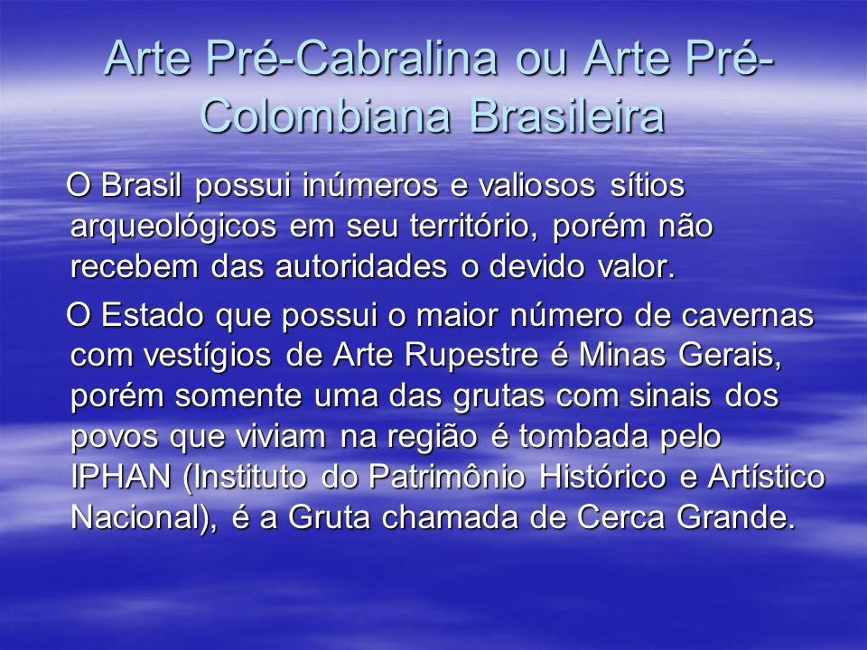 Arte Pré-Cabralina ou Arte Pré- Colombiana Brasileira Arte Pré-Cabralina ou Arte Pré- Colombiana Brasileira O Brasil possui inúmeros e valiosos sítios
