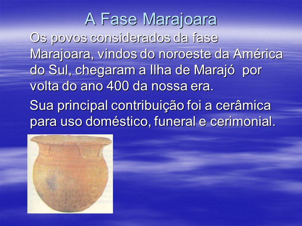 A Fase Marajoara Os povos considerados da fase Marajoara, vindos do noroeste da América do Sul, chegaram a Ilha de Marajó por volta do ano 400 da noss