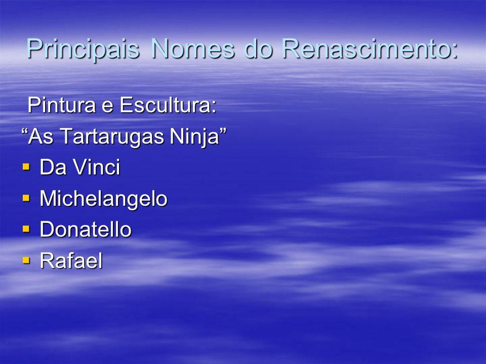 Principais Nomes do Renascimento: Pintura e Escultura: Pintura e Escultura: As Tartarugas Ninja Da Vinci Da Vinci Michelangelo Michelangelo Donatello