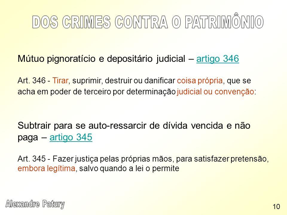 Mútuo pignoratício e depositário judicial – artigo 346artigo 346 Art. 346 - Tirar, suprimir, destruir ou danificar coisa própria, que se acha em poder