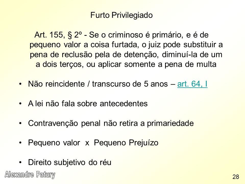 Furto Privilegiado Art. 155, § 2º - Se o criminoso é primário, e é de pequeno valor a coisa furtada, o juiz pode substituir a pena de reclusão pela de
