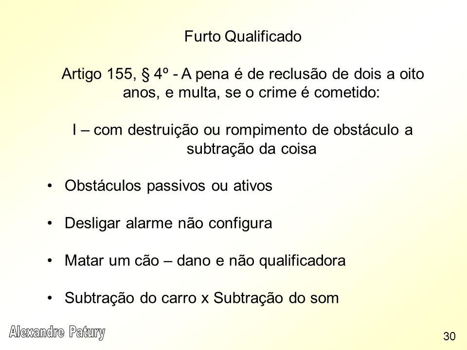 Furto Qualificado Artigo 155, § 4º - A pena é de reclusão de dois a oito anos, e multa, se o crime é cometido: I – com destruição ou rompimento de obs