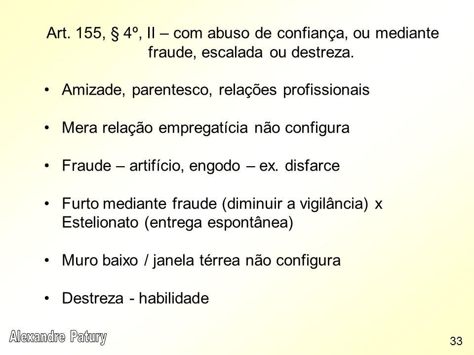 Art. 155, § 4º, II – com abuso de confiança, ou mediante fraude, escalada ou destreza. Amizade, parentesco, relações profissionais Mera relação empreg