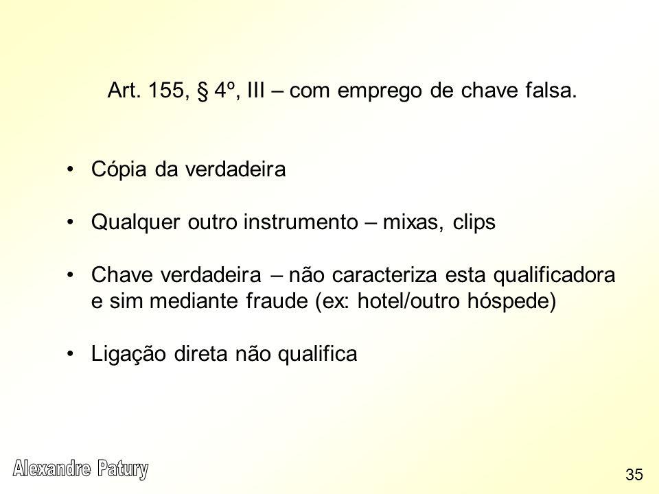 Art. 155, § 4º, III – com emprego de chave falsa. Cópia da verdadeira Qualquer outro instrumento – mixas, clips Chave verdadeira – não caracteriza est