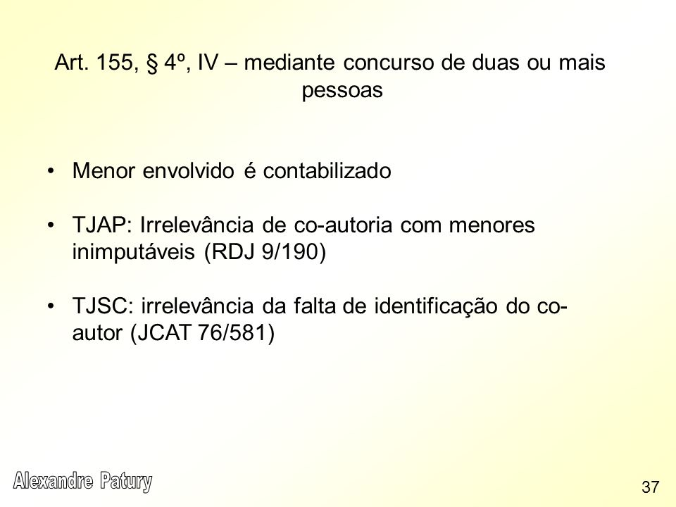 Art. 155, § 4º, IV – mediante concurso de duas ou mais pessoas Menor envolvido é contabilizado TJAP: Irrelevância de co-autoria com menores inimputáve