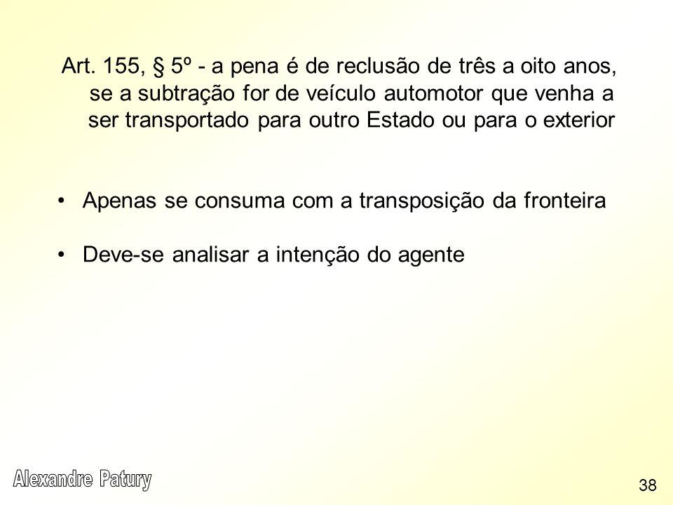 Art. 155, § 5º - a pena é de reclusão de três a oito anos, se a subtração for de veículo automotor que venha a ser transportado para outro Estado ou p