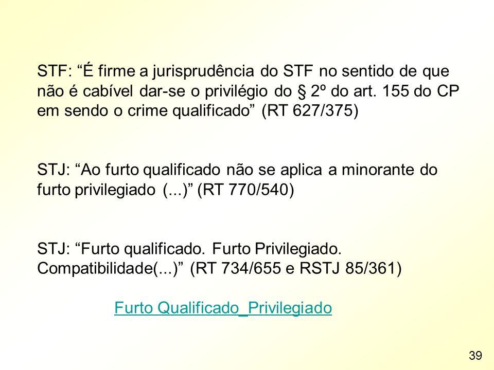 STF: É firme a jurisprudência do STF no sentido de que não é cabível dar-se o privilégio do § 2º do art. 155 do CP em sendo o crime qualificado (RT 62