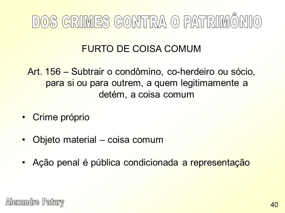 FURTO DE COISA COMUM Art. 156 – Subtrair o condômino, co-herdeiro ou sócio, para si ou para outrem, a quem legitimamente a detém, a coisa comum Crime