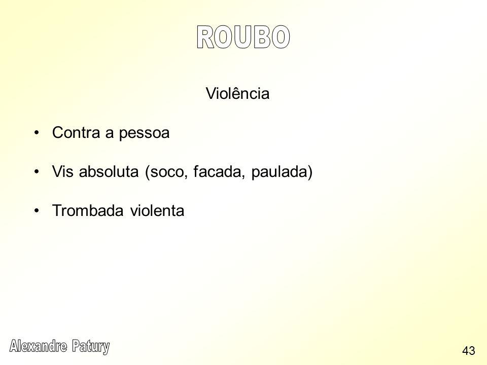 Violência Contra a pessoa Vis absoluta (soco, facada, paulada) Trombada violenta 43