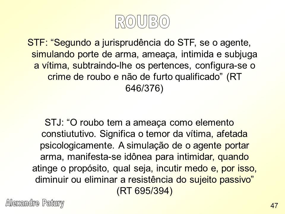 STF: Segundo a jurisprudência do STF, se o agente, simulando porte de arma, ameaça, intimida e subjuga a vítima, subtraindo-lhe os pertences, configur