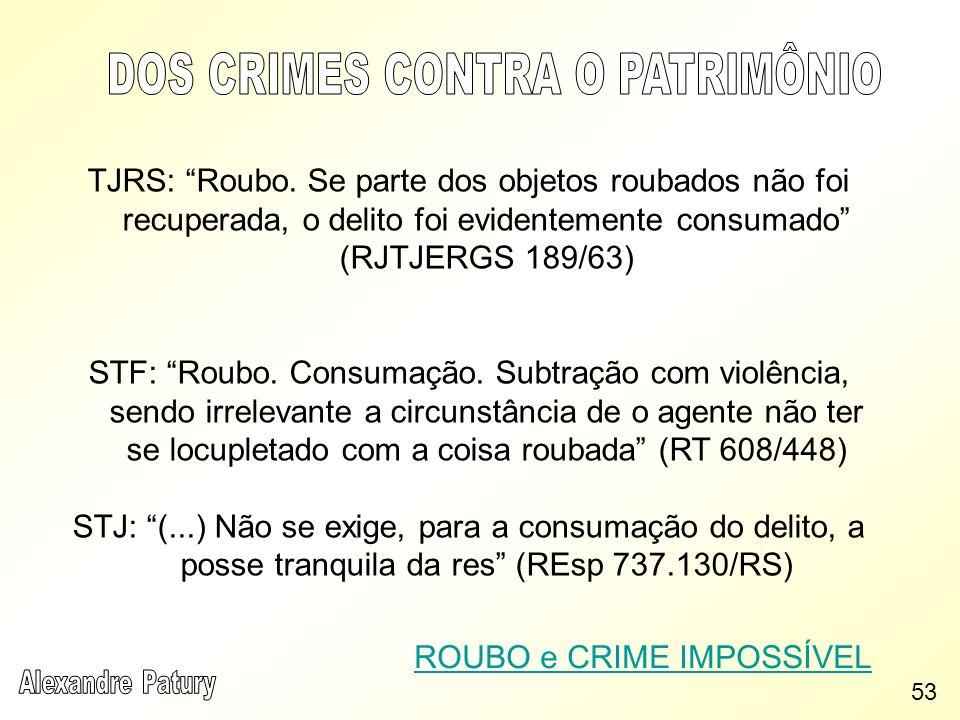 TJRS: Roubo. Se parte dos objetos roubados não foi recuperada, o delito foi evidentemente consumado (RJTJERGS 189/63) STF: Roubo. Consumação. Subtraçã