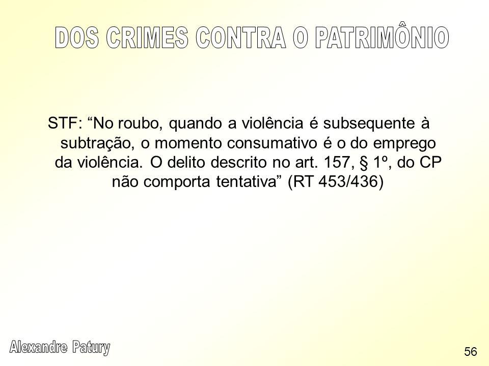 STF: No roubo, quando a violência é subsequente à subtração, o momento consumativo é o do emprego da violência. O delito descrito no art. 157, § 1º, d
