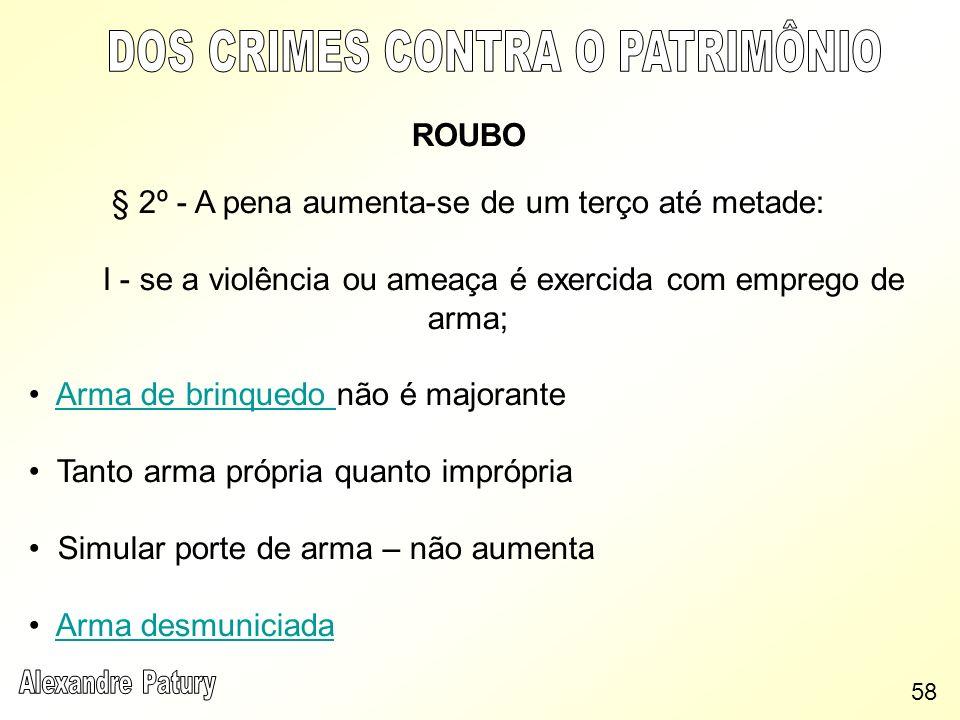 ROUBO § 2º - A pena aumenta-se de um terço até metade: I - se a violência ou ameaça é exercida com emprego de arma; Arma de brinquedo não é majoranteA