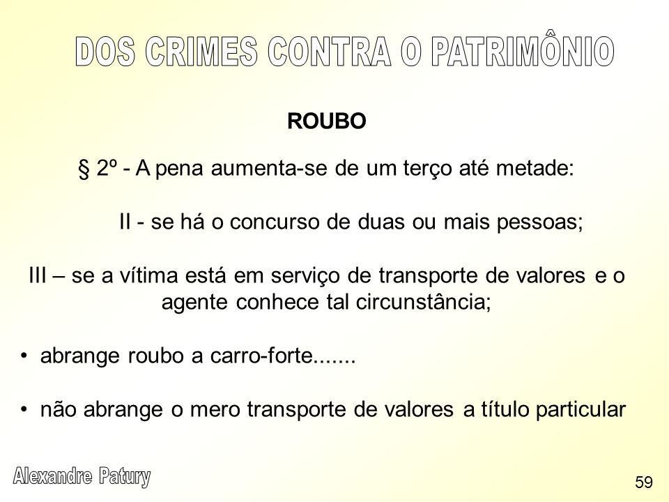 ROUBO § 2º - A pena aumenta-se de um terço até metade: II - se há o concurso de duas ou mais pessoas; III – se a vítima está em serviço de transporte
