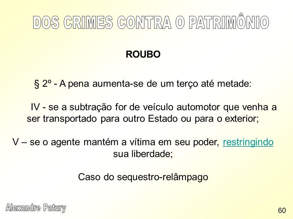 ROUBO § 2º - A pena aumenta-se de um terço até metade: IV - se a subtração for de veículo automotor que venha a ser transportado para outro Estado ou