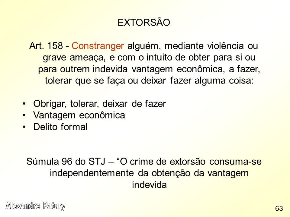 EXTORSÃO Art. 158 - Constranger alguém, mediante violência ou grave ameaça, e com o intuito de obter para si ou para outrem indevida vantagem econômic
