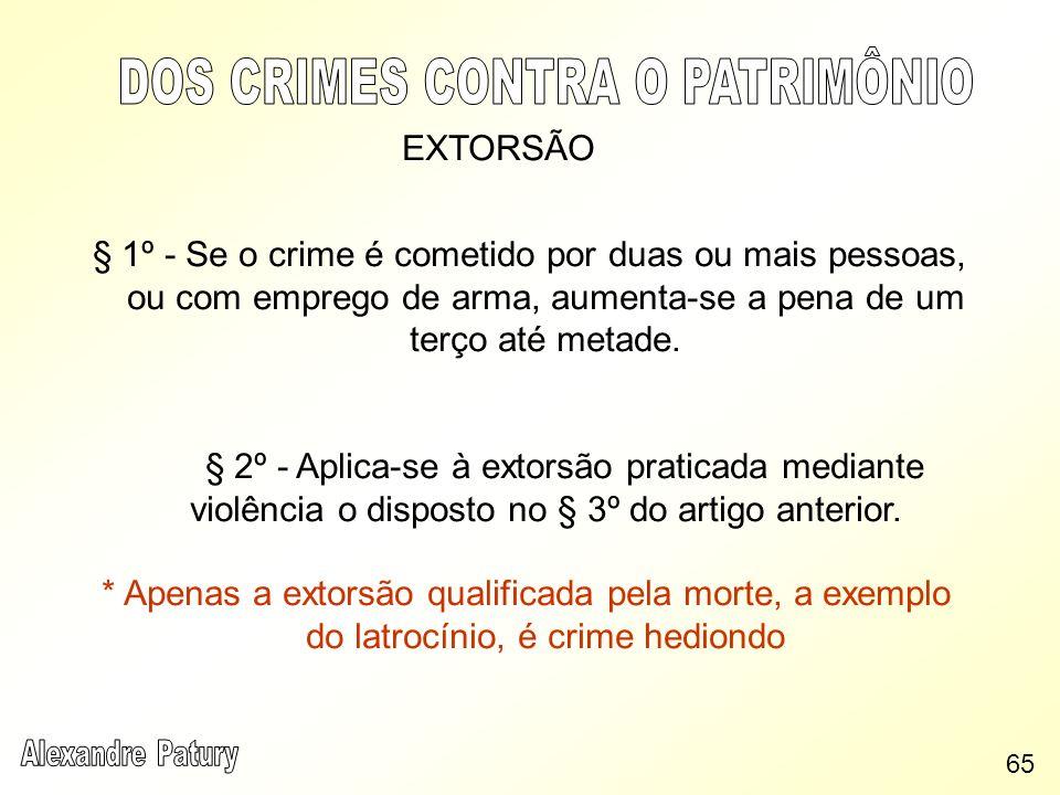 EXTORSÃO § 1º - Se o crime é cometido por duas ou mais pessoas, ou com emprego de arma, aumenta-se a pena de um terço até metade. § 2º - Aplica-se à e